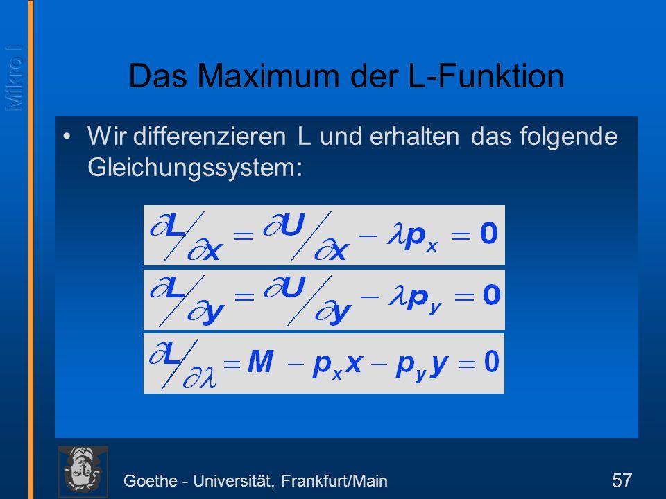 Goethe - Universität, Frankfurt/Main 57 Wir differenzieren L und erhalten das folgende Gleichungssystem: Das Maximum der L-Funktion