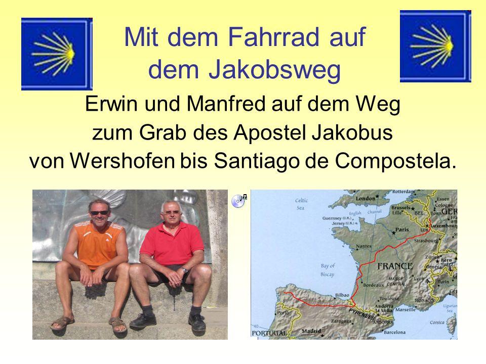 Mit dem Fahrrad auf dem Jakobsweg Erwin und Manfred auf dem Weg zum Grab des Apostel Jakobus von Wershofen bis Santiago de Compostela.