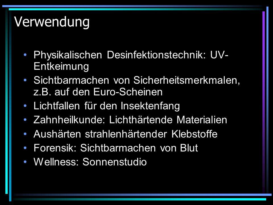 Verwendung Physikalischen Desinfektionstechnik: UV- Entkeimung Sichtbarmachen von Sicherheitsmerkmalen, z.B. auf den Euro-Scheinen Lichtfallen für den