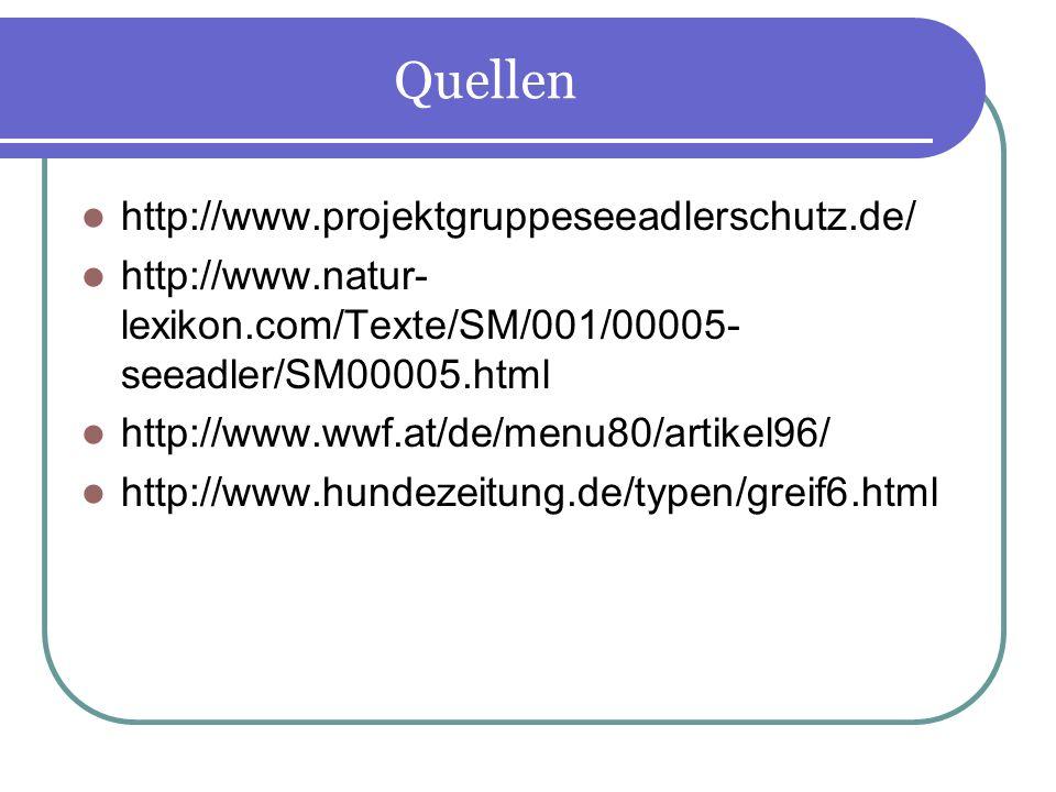 Quellen http://www.projektgruppeseeadlerschutz.de/ http://www.natur- lexikon.com/Texte/SM/001/00005- seeadler/SM00005.html http://www.wwf.at/de/menu80
