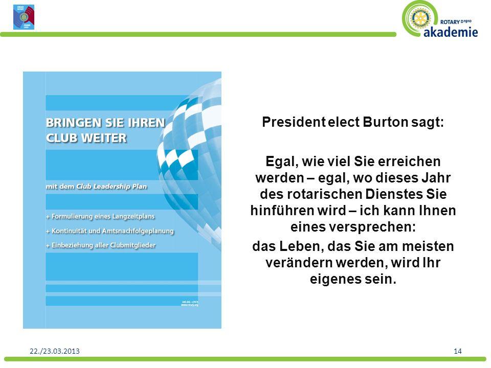 President elect Burton sagt: Egal, wie viel Sie erreichen werden – egal, wo dieses Jahr des rotarischen Dienstes Sie hinführen wird – ich kann Ihnen e