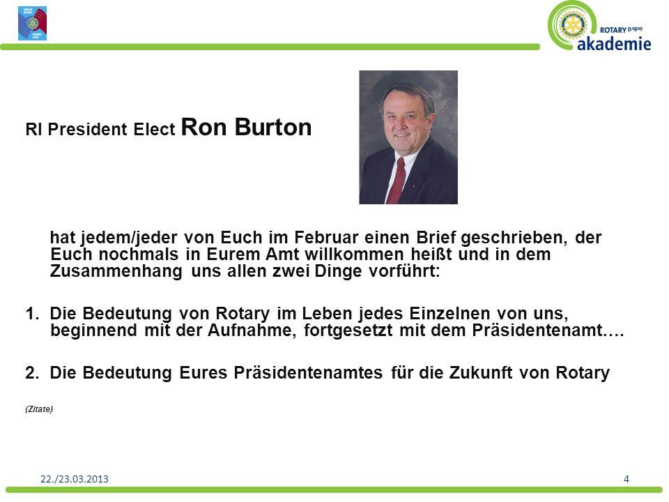 RI President Elect Ron Burton hat jedem/jeder von Euch im Februar einen Brief geschrieben, der Euch nochmals in Eurem Amt willkommen heißt und in dem