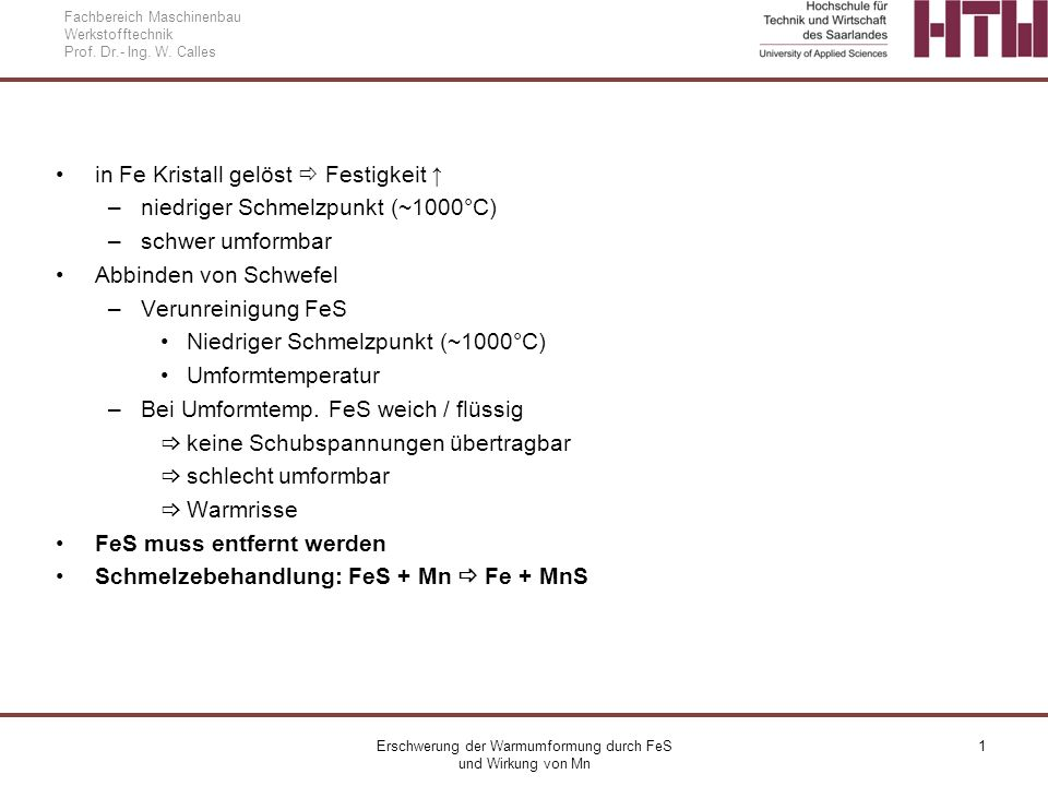 Erschwerung der Warmumformung durch FeS und Wirkung von Mn 1 Fachbereich Maschinenbau Werkstofftechnik Prof. Dr.- Ing. W. Calles in Fe Kristall gelöst