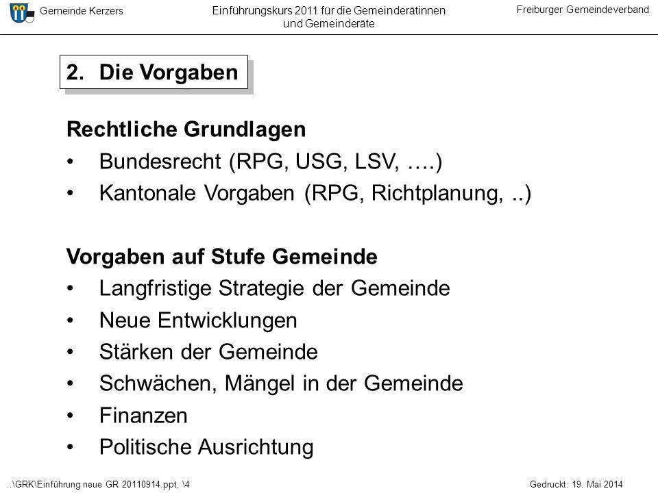 ..\GRK\Einführung neue GR 20110914.ppt, \4 Gemeinde Kerzers Freiburger Gemeindeverband Gedruckt: 19. Mai 2014 Einführungskurs 2011 für die Gemeinderät
