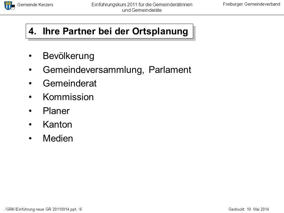 ..\GRK\Einführung neue GR 20110914.ppt, \6 Gemeinde Kerzers Freiburger Gemeindeverband Gedruckt: 19. Mai 2014 Einführungskurs 2011 für die Gemeinderät