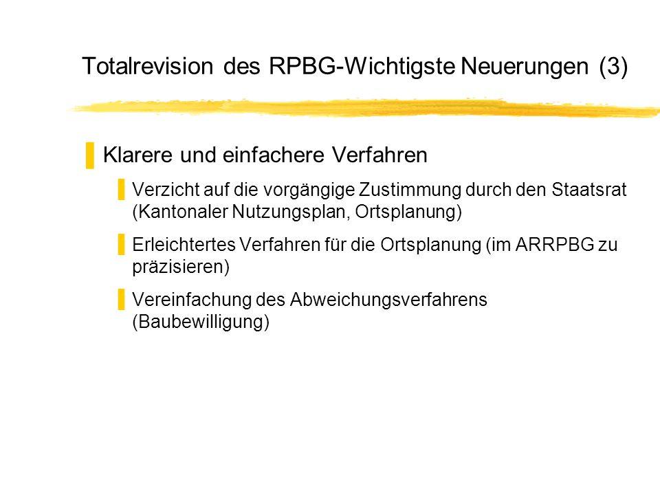 Totalrevision des RPBG-Wichtigste Neuerungen (3) Klarere und einfachere Verfahren Verzicht auf die vorgängige Zustimmung durch den Staatsrat (Kantonal