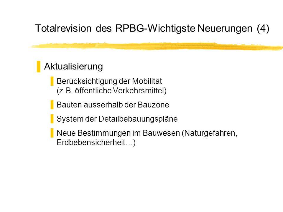 Totalrevision des RPBG-Wichtigste Neuerungen (4) Aktualisierung Berücksichtigung der Mobilität (z.B. öffentliche Verkehrsmittel) Bauten ausserhalb der