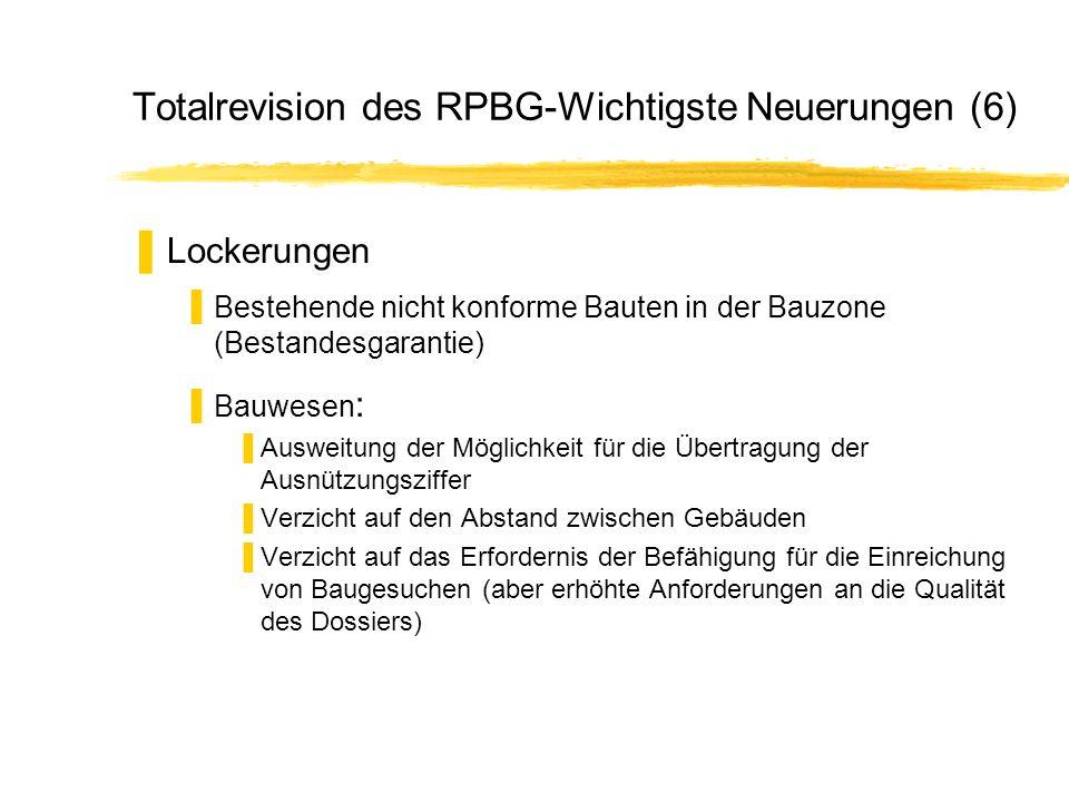 Totalrevision des RPBG-Wichtigste Neuerungen (6) Lockerungen Bestehende nicht konforme Bauten in der Bauzone (Bestandesgarantie) Bauwesen : Ausweitung