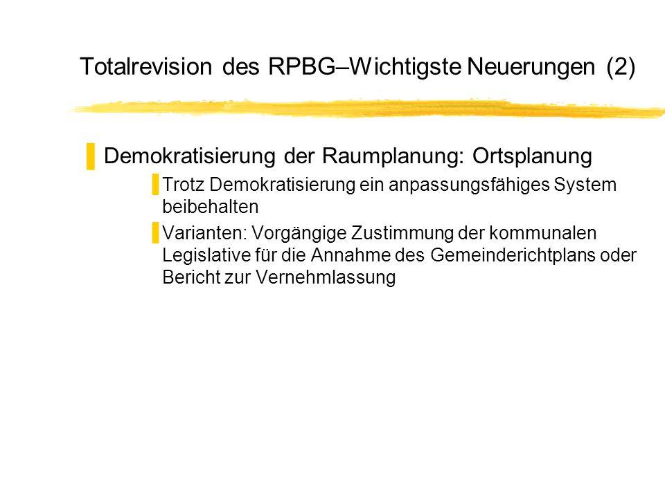 Totalrevision des RPBG–Wichtigste Neuerungen (2) Demokratisierung der Raumplanung: Ortsplanung Trotz Demokratisierung ein anpassungsfähiges System bei