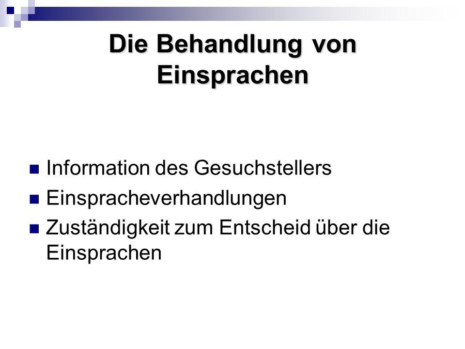 Die Behandlung von Einsprachen Information des Gesuchstellers Einspracheverhandlungen Zuständigkeit zum Entscheid über die Einsprachen