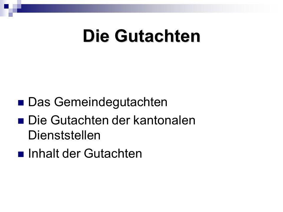 Die Gutachten Das Gemeindegutachten Die Gutachten der kantonalen Dienststellen Inhalt der Gutachten