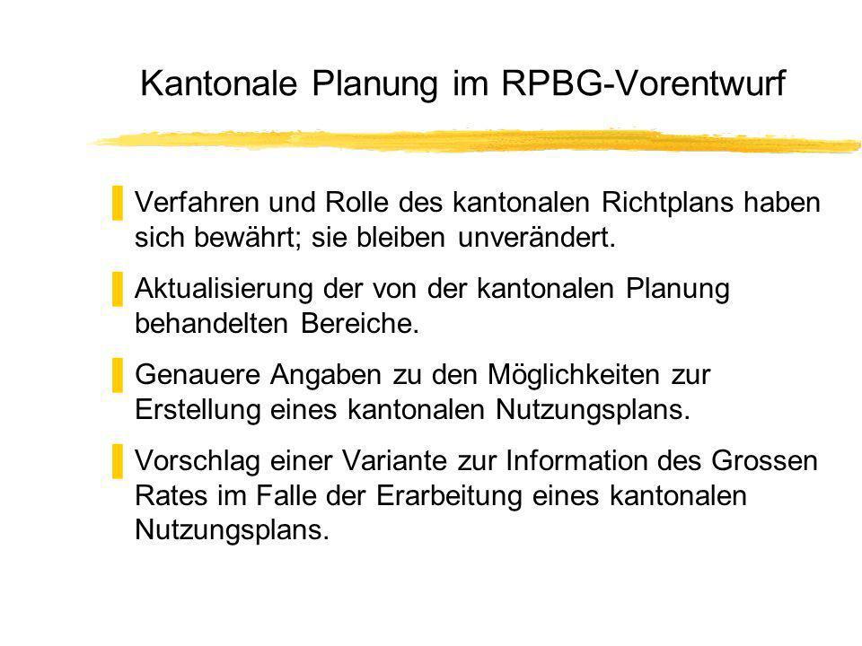 Kantonale Planung im RPBG-Vorentwurf Verfahren und Rolle des kantonalen Richtplans haben sich bewährt; sie bleiben unverändert.