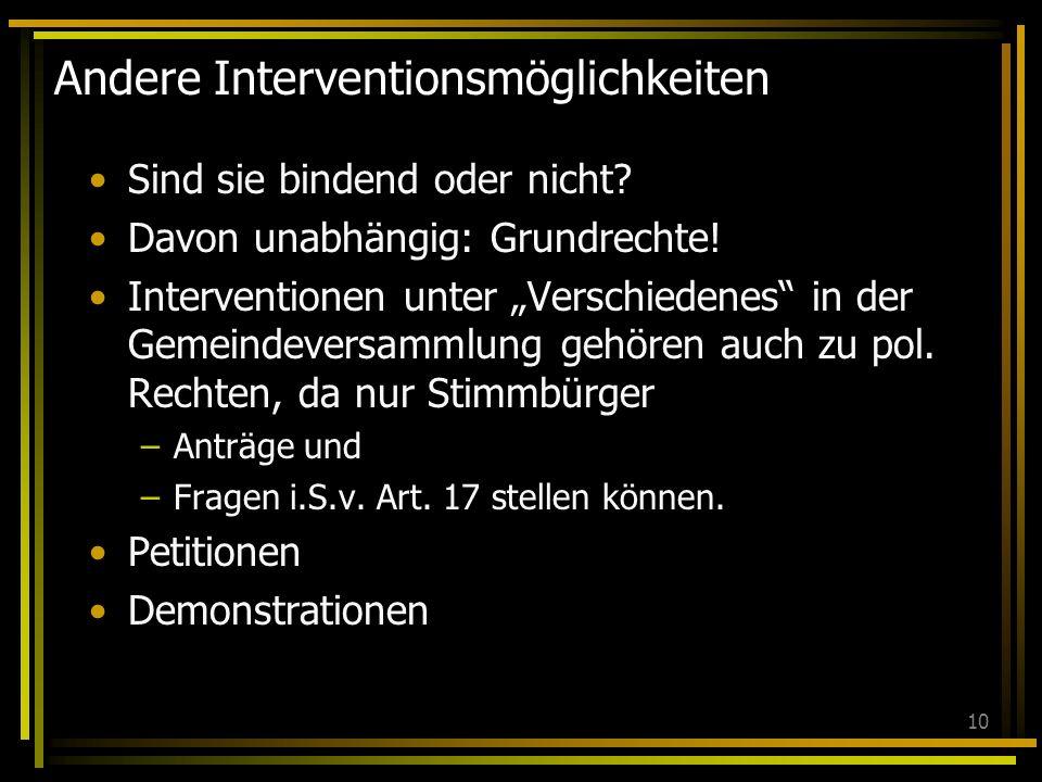 10 Andere Interventionsmöglichkeiten Sind sie bindend oder nicht? Davon unabhängig: Grundrechte! Interventionen unter Verschiedenes in der Gemeindever