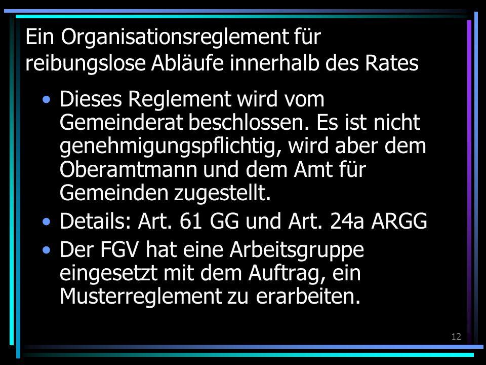 12 Ein Organisationsreglement für reibungslose Abläufe innerhalb des Rates Dieses Reglement wird vom Gemeinderat beschlossen. Es ist nicht genehmigung