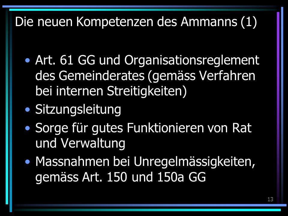 13 Die neuen Kompetenzen des Ammanns (1) Art. 61 GG und Organisationsreglement des Gemeinderates (gemäss Verfahren bei internen Streitigkeiten) Sitzun