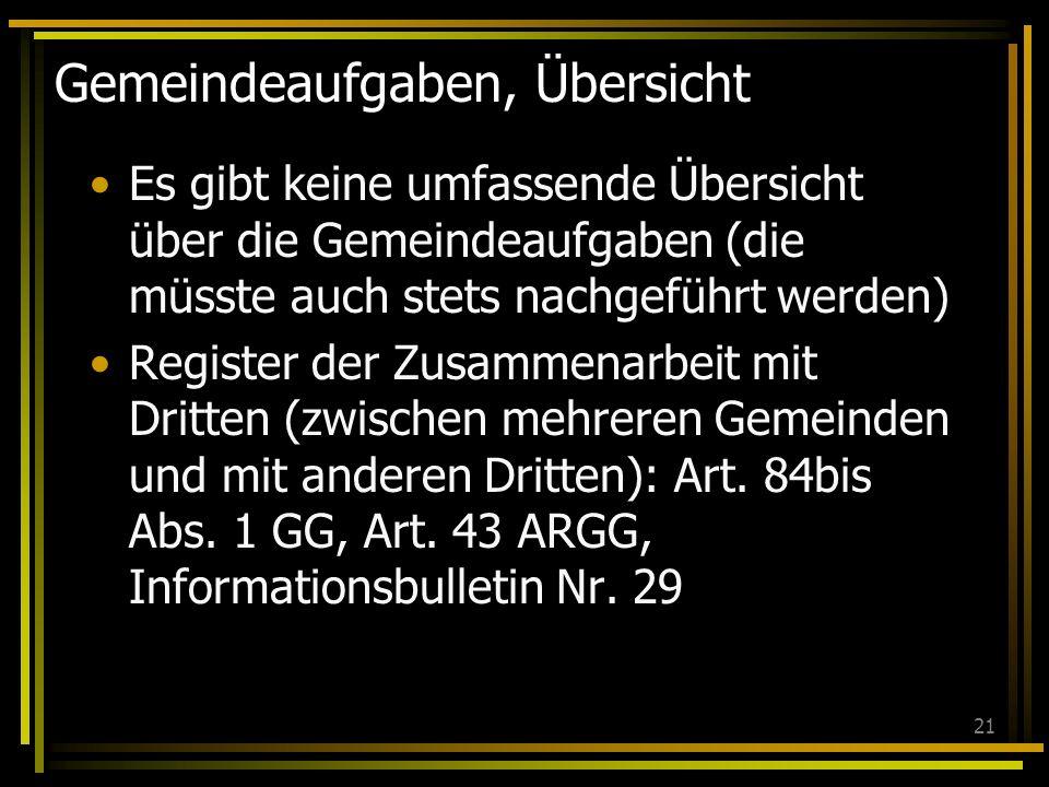 21 Gemeindeaufgaben, Übersicht Es gibt keine umfassende Übersicht über die Gemeindeaufgaben (die müsste auch stets nachgeführt werden) Register der Zu