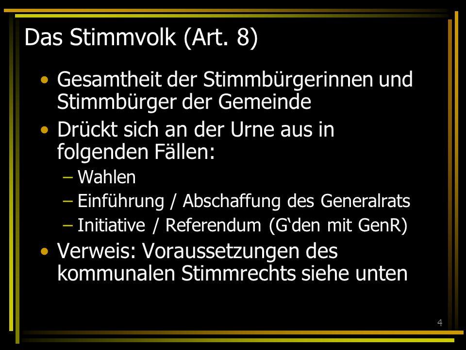 4 Das Stimmvolk (Art. 8) Gesamtheit der Stimmbürgerinnen und Stimmbürger der Gemeinde Drückt sich an der Urne aus in folgenden Fällen: –Wahlen –Einfüh