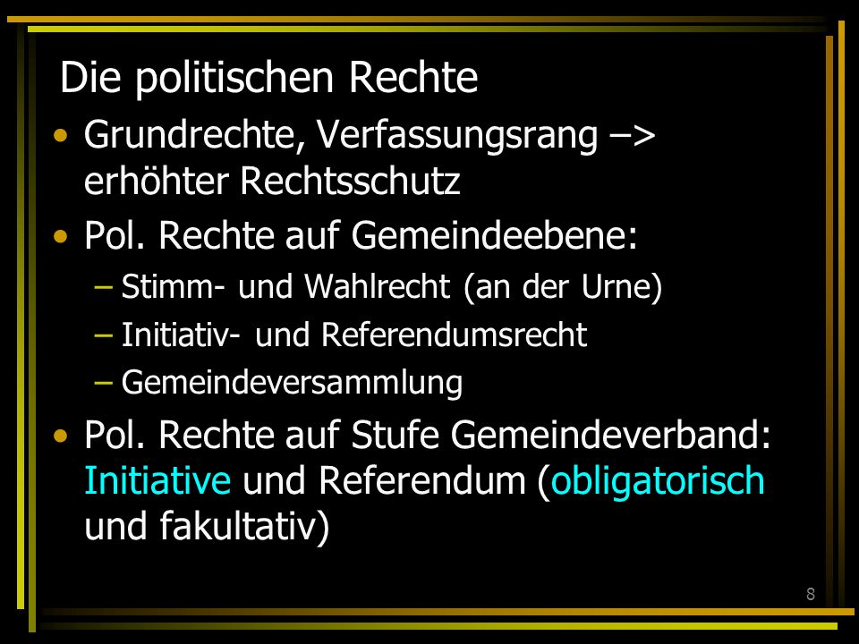 8 Die politischen Rechte Grundrechte, Verfassungsrang –> erhöhter Rechtsschutz Pol.