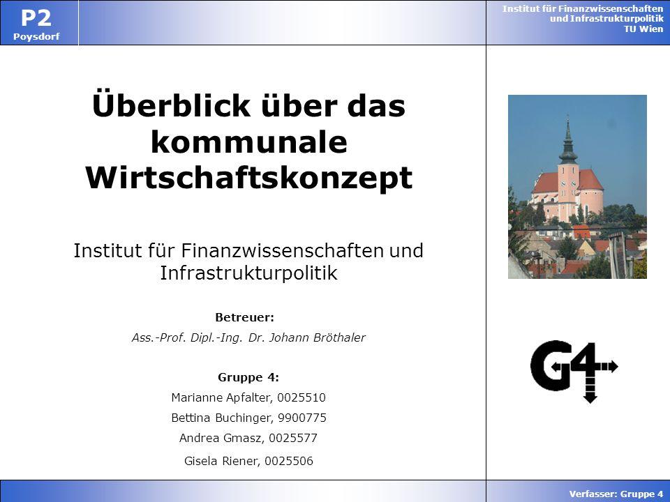 Institut für Finanzwissenschaften und Infrastrukturpolitik TU Wien P2 Poysdorf Verfasser: Gruppe 4 Überblick über das kommunale Wirtschaftskonzept Ins