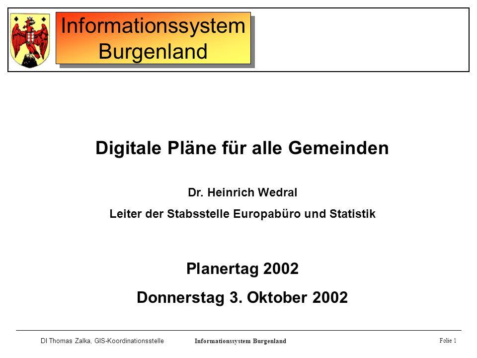 Informationssystem Burgenland DI Thomas Zalka, GIS-KoordinationsstelleInformationssystem Burgenland Folie 1 Digitale Pläne für alle Gemeinden Dr. Hein