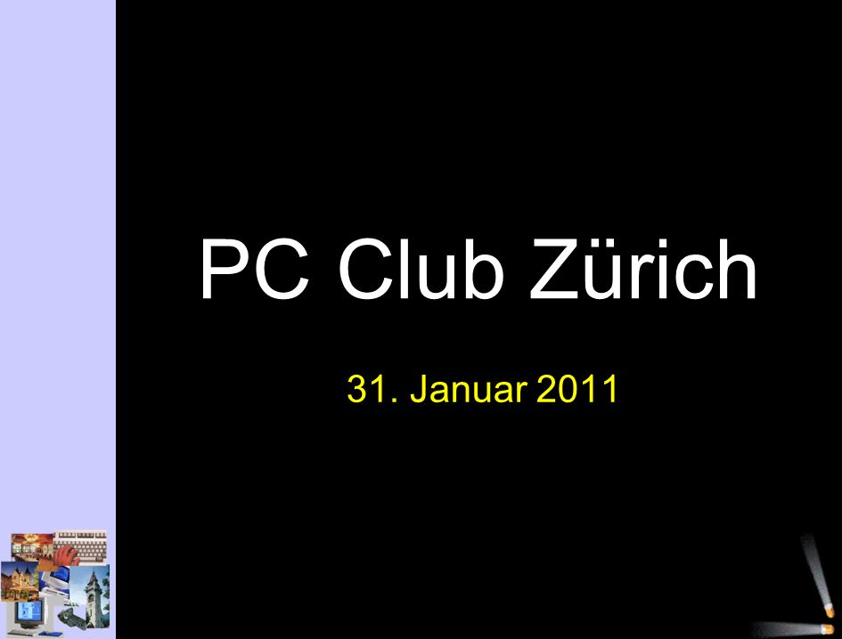 PC Club Zürich 31. Januar 2011