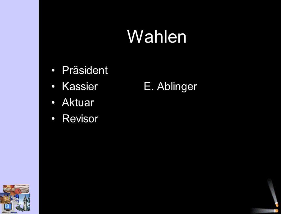 Wahlen Präsident KassierE. Ablinger Aktuar Revisor