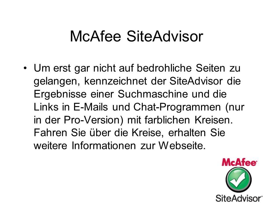 McAfee SiteAdvisor Um erst gar nicht auf bedrohliche Seiten zu gelangen, kennzeichnet der SiteAdvisor die Ergebnisse einer Suchmaschine und die Links in E-Mails und Chat-Programmen (nur in der Pro-Version) mit farblichen Kreisen.