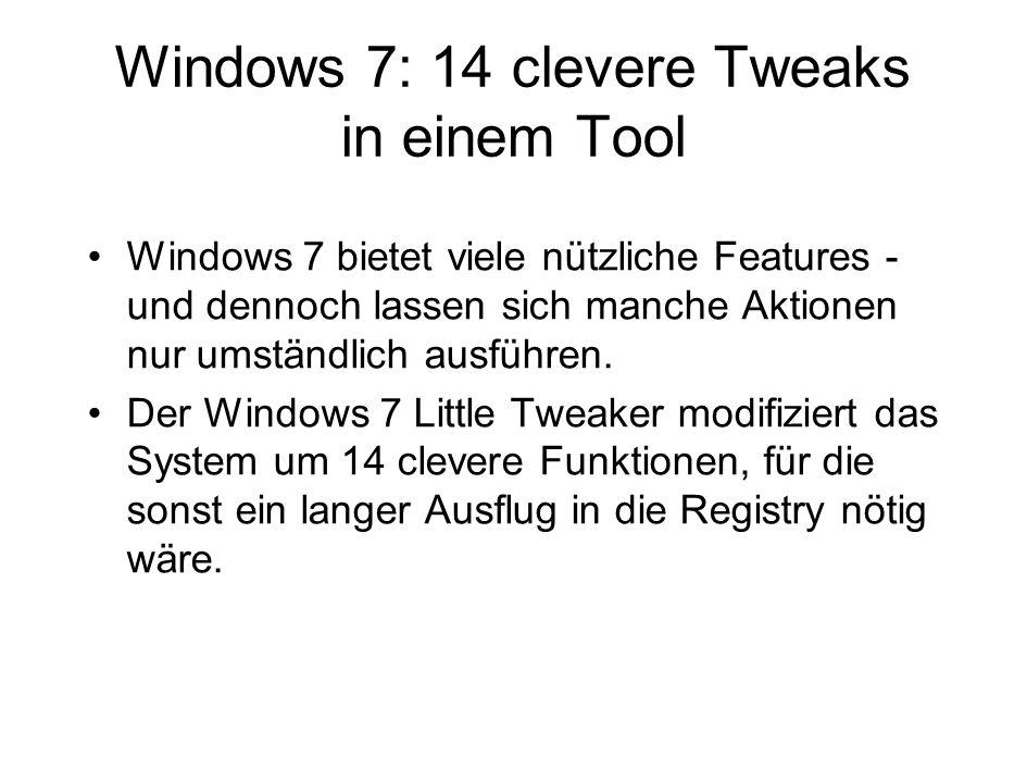 Windows 7: 14 clevere Tweaks in einem Tool Windows 7 bietet viele nützliche Features - und dennoch lassen sich manche Aktionen nur umständlich ausführen.