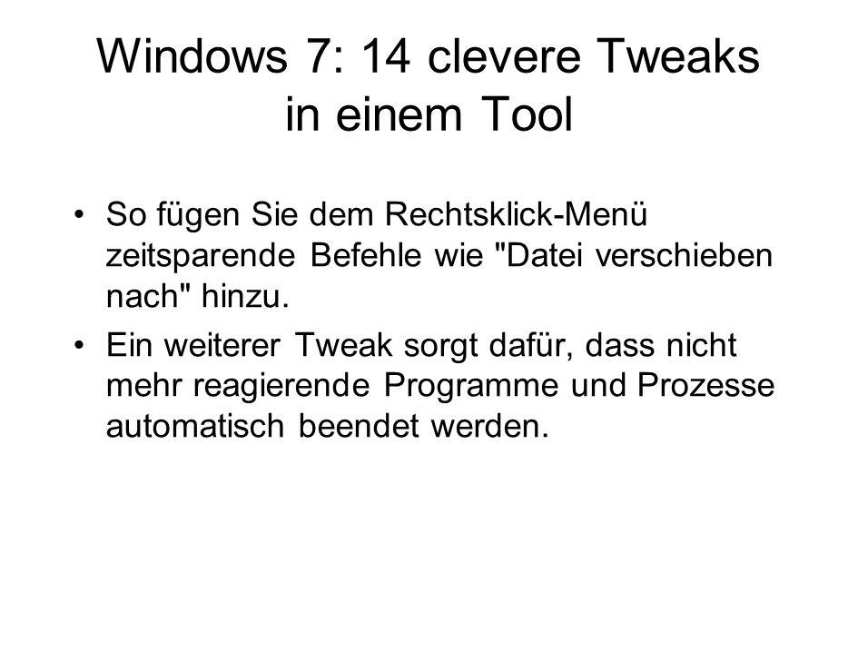 Windows 7: 14 clevere Tweaks in einem Tool So fügen Sie dem Rechtsklick-Menü zeitsparende Befehle wie Datei verschieben nach hinzu.