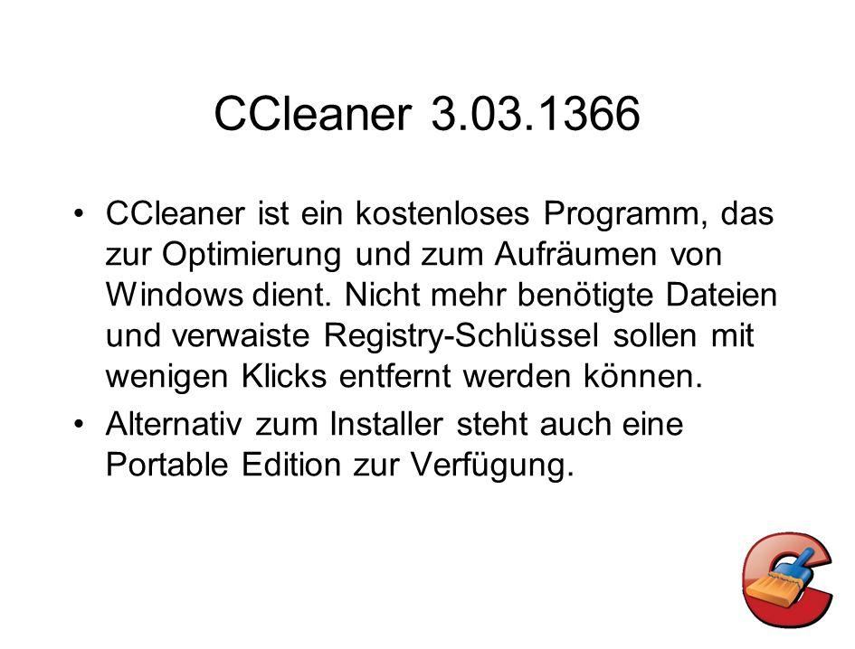 CCleaner 3.03.1366 CCleaner ist ein kostenloses Programm, das zur Optimierung und zum Aufräumen von Windows dient. Nicht mehr benötigte Dateien und ve
