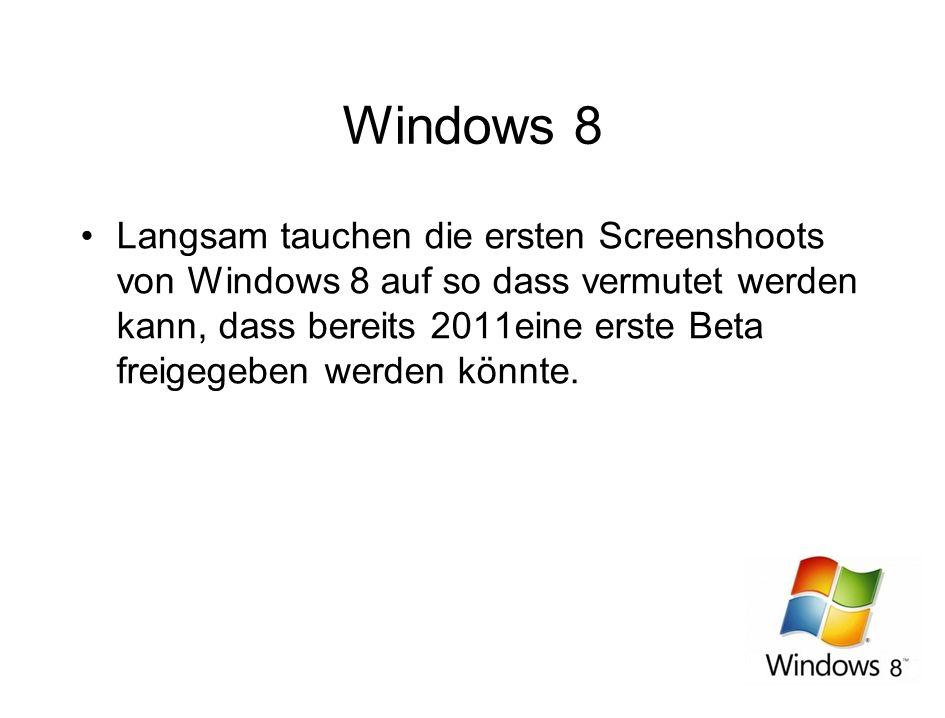 Windows 8 Langsam tauchen die ersten Screenshoots von Windows 8 auf so dass vermutet werden kann, dass bereits 2011eine erste Beta freigegeben werden könnte.