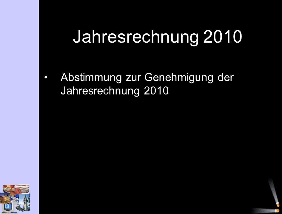 Jahresrechnung 2010 Abstimmung zur Genehmigung der Jahresrechnung 2010