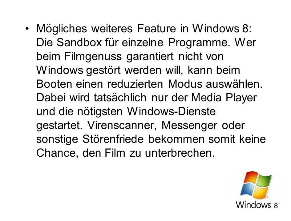 Mögliches weiteres Feature in Windows 8: Die Sandbox für einzelne Programme. Wer beim Filmgenuss garantiert nicht von Windows gestört werden will, kan