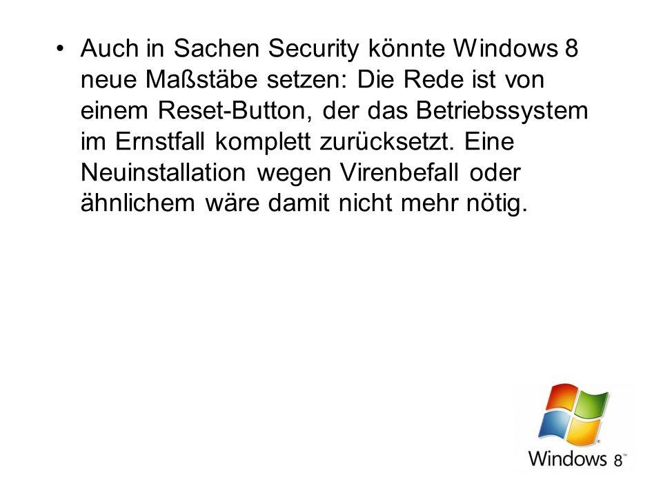 Auch in Sachen Security könnte Windows 8 neue Maßstäbe setzen: Die Rede ist von einem Reset-Button, der das Betriebssystem im Ernstfall komplett zurüc