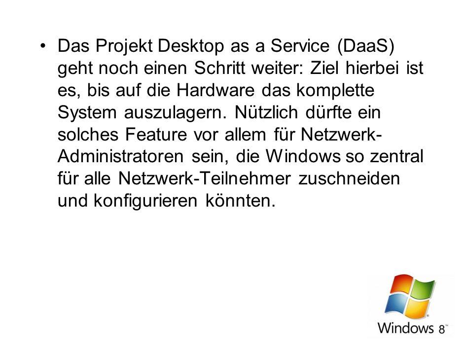 Das Projekt Desktop as a Service (DaaS) geht noch einen Schritt weiter: Ziel hierbei ist es, bis auf die Hardware das komplette System auszulagern.
