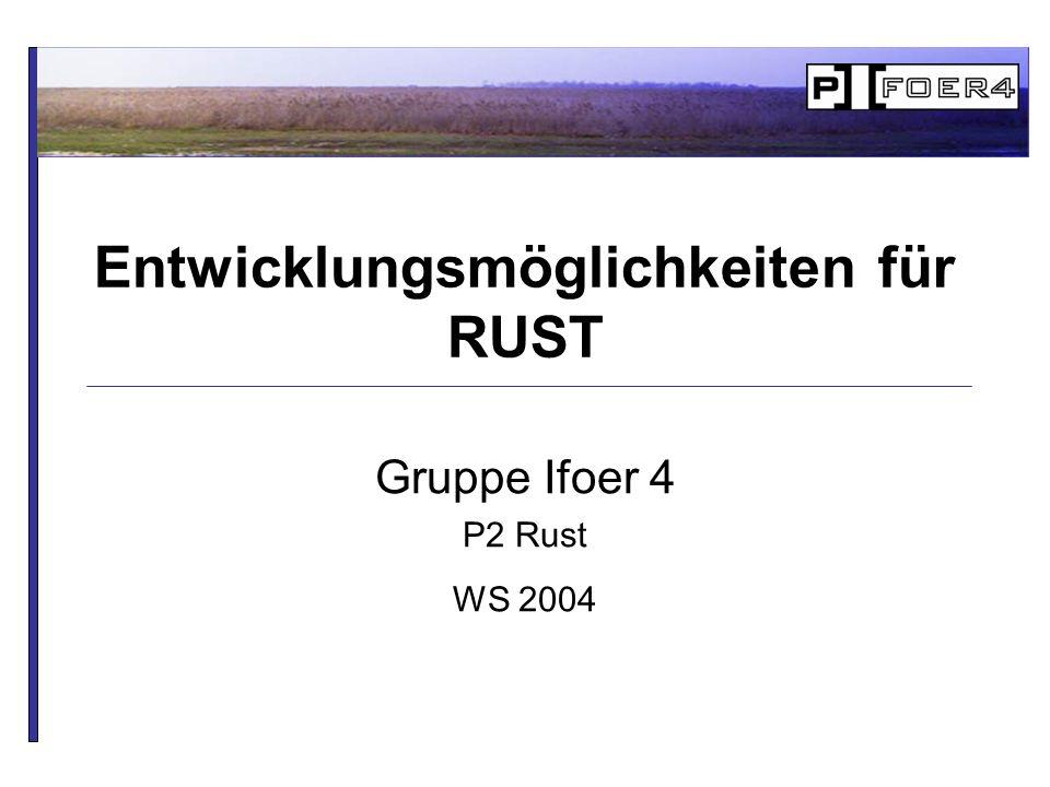 Gruppe Ifoer 4 P2 Rust WS 2004 Entwicklungsmöglichkeiten für RUST