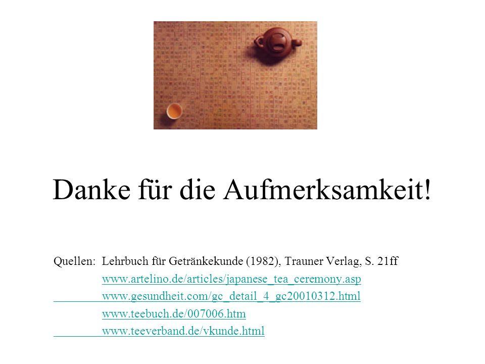 Danke für die Aufmerksamkeit.Quellen:Lehrbuch für Getränkekunde (1982), Trauner Verlag, S.