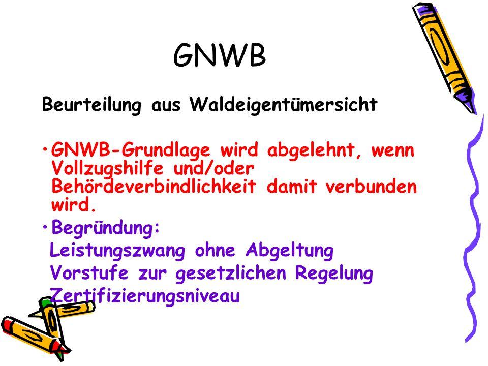 GNWB Beurteilung aus Waldeigentümersicht GNWB-Grundlage wird abgelehnt, wenn Vollzugshilfe und/oder Behördeverbindlichkeit damit verbunden wird.
