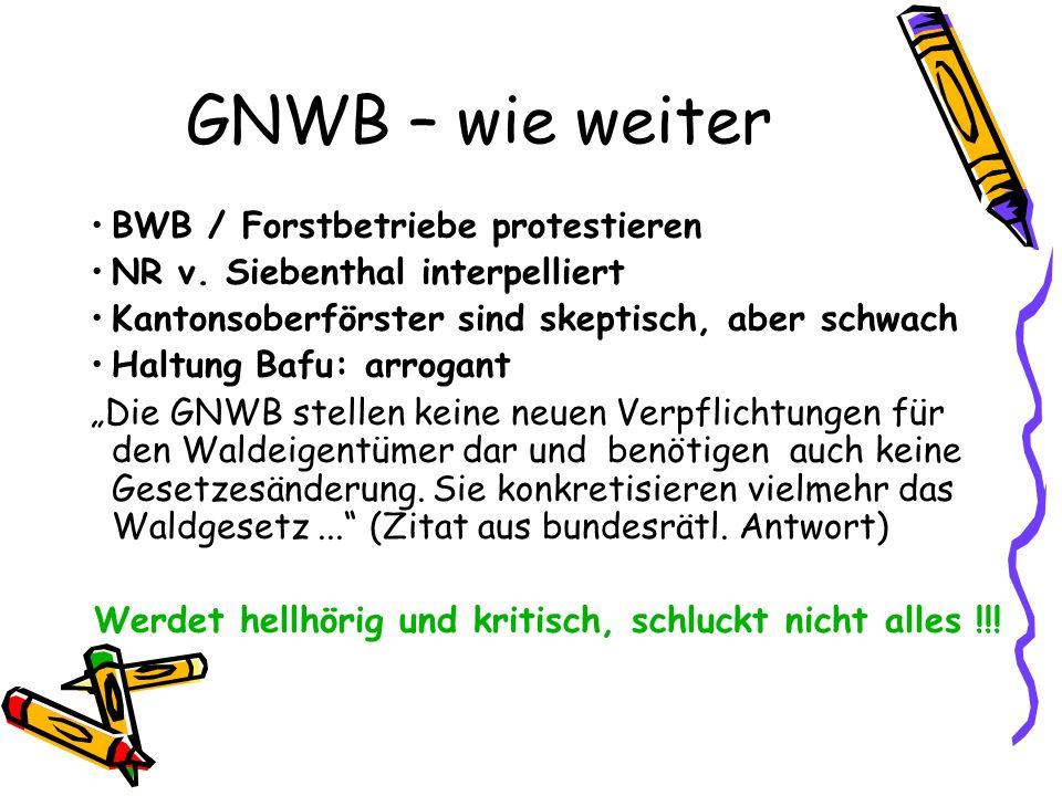 GNWB – wie weiter BWB / Forstbetriebe protestieren NR v.