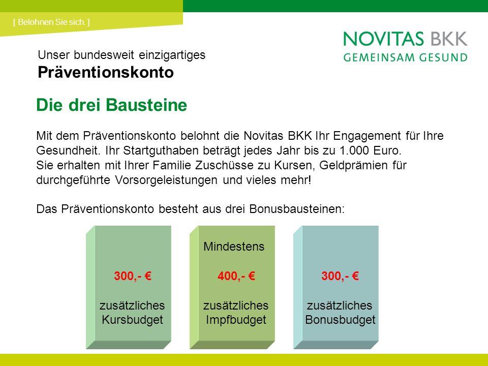 Die drei Bausteine Mit dem Präventionskonto belohnt die Novitas BKK Ihr Engagement für Ihre Gesundheit. Ihr Startguthaben beträgt jedes Jahr bis zu 1.