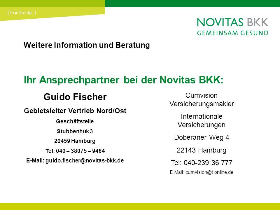 Ihr Ansprechpartner bei der Novitas BKK: [ Für Sie da. ] Guido Fischer Gebietsleiter Vertrieb Nord/Ost Geschäftstelle Stubbenhuk 3 20459 Hamburg Tel: