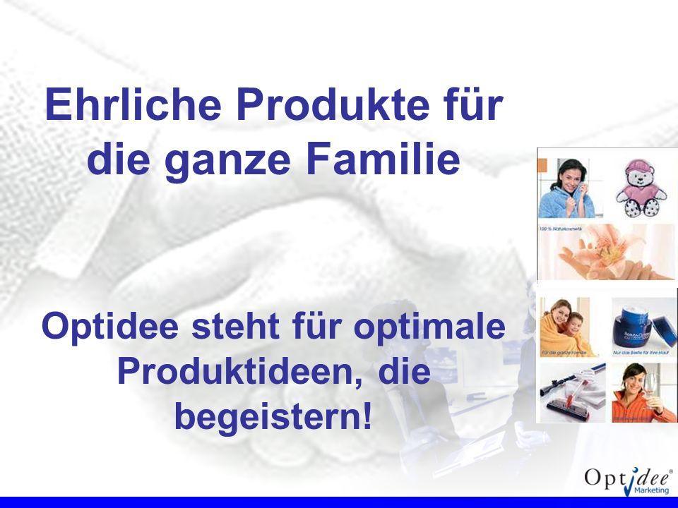 Ehrliche Produkte für die ganze Familie Optidee steht für optimale Produktideen, die begeistern! Die Produkte