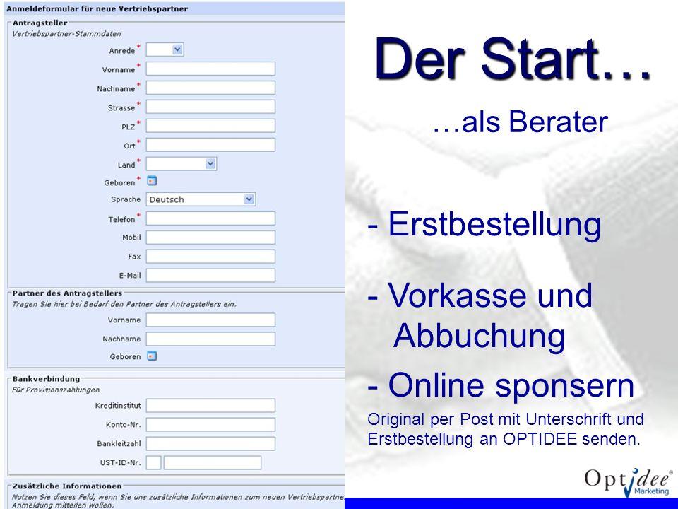…als Berater - - Erstbestellung - - Vorkasse und Abbuchung - - Online sponsern Original per Post mit Unterschrift und Erstbestellung an OPTIDEE senden