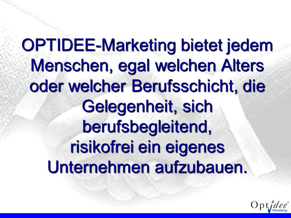 OPTIDEE-Marketing bietet jedem Menschen, egal welchen Alters oder welcher Berufsschicht, die Gelegenheit, sich berufsbegleitend, risikofrei ein eigene