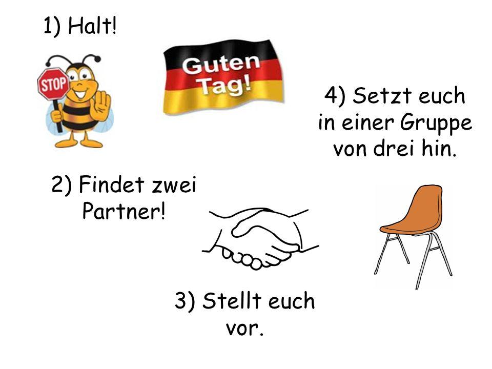 1) Halt! 2) Findet zwei Partner! 3) Stellt euch vor. 4) Setzt euch in einer Gruppe von drei hin.