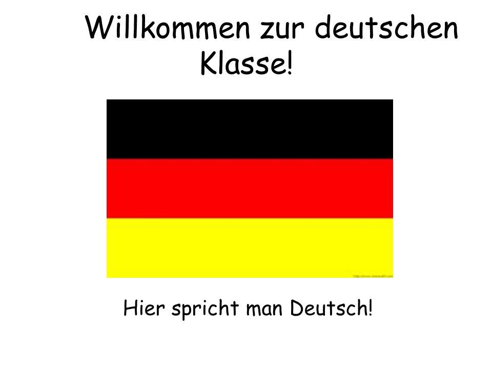 Willkommen zur deutschen Klasse! Hier spricht man Deutsch!