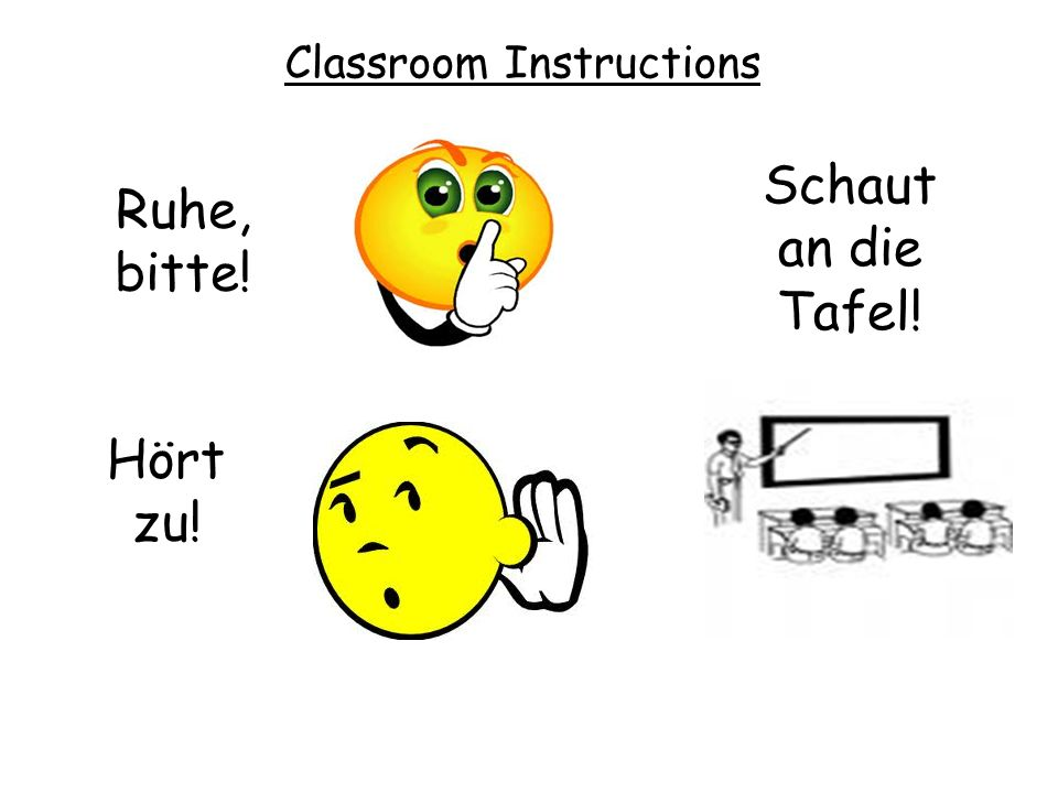 Ruhe, bitte! Hört zu! Schaut an die Tafel! Classroom Instructions