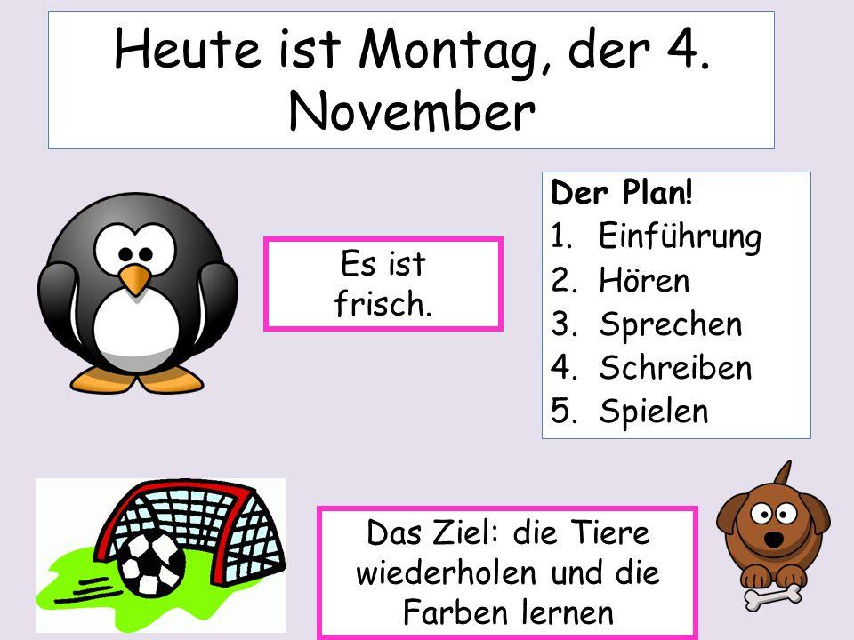 Heute ist Montag, der 4.November Der Plan.