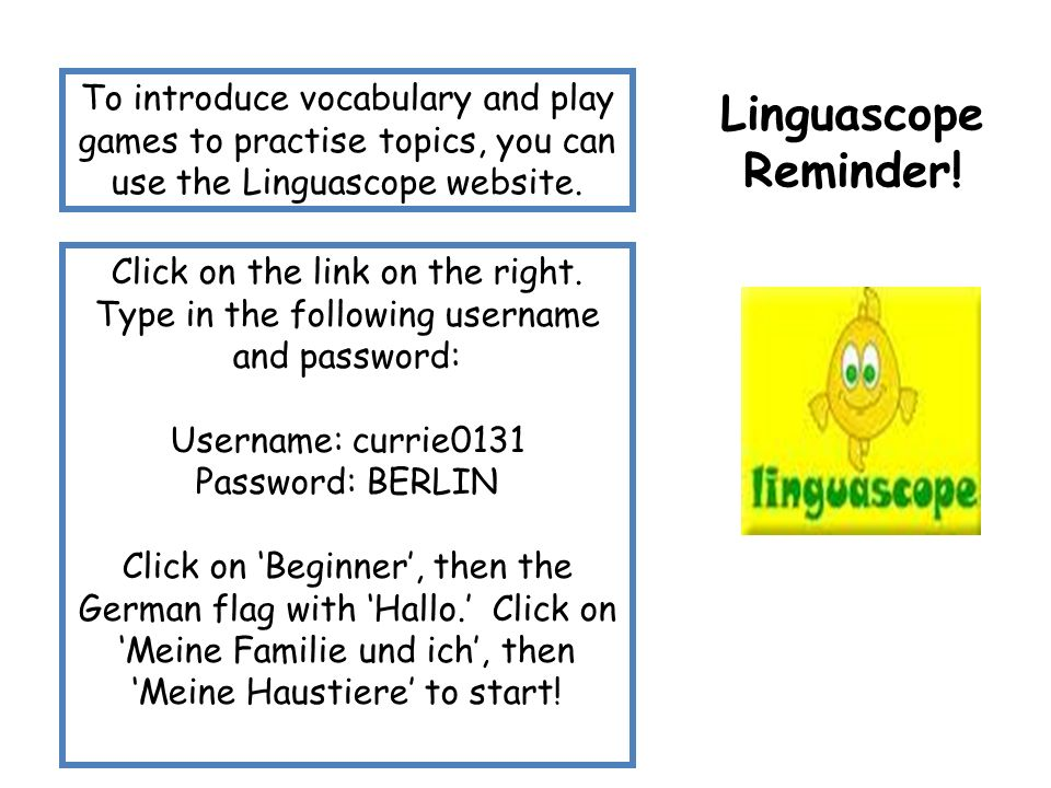 To introduce vocabulary and play games to practise topics, you can use the Linguascope website. Click on the link on the right. Type in the following