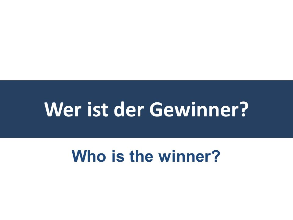 Wer ist der Gewinner? Who is the winner?